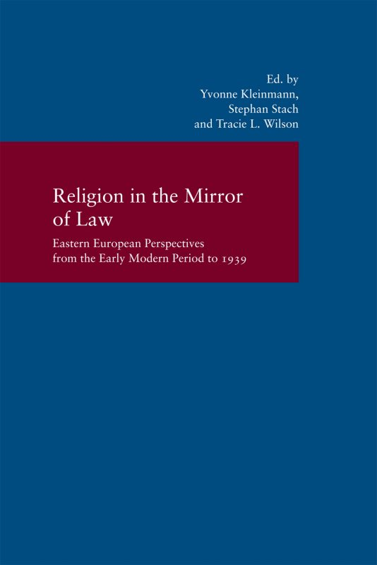 Religion in the Mirror of Law: Eastern European Perspectives from the Early Modern Period to 1939